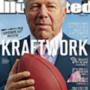 Kraftwork How Robert Kraft Turned The Patriots Into The Sports Illustrated Cover Art Print