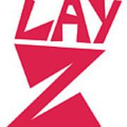 Lay Z Art Print