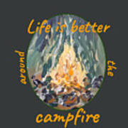 Life Is Better Around The Campfire Art Print