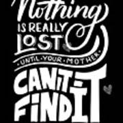Lost Until Mom Cant Find It Funny Humor From Daughter Or Son Art Print