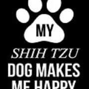 My Shih Tzu Makes Me Happy Art Print
