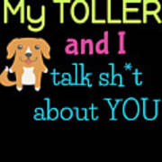 My Toller And I Talk Sh T About You Art Print