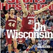 On to The Final Four Wisconsin The Case For The Badgers Sports Illustrated Cover Art Print