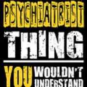 Psychiatrist You Wouldnt Understand Art Print
