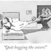 Quit hogging the covers Art Print