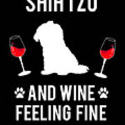 Shih Tzu And Wine Feeling Fine Dog Lover Art Print