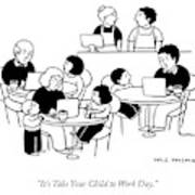 Take Your Child To Work Day Art Print