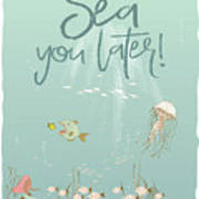 Under The Sea - Sea You Later Art Print