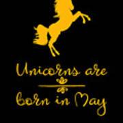 Unicorns Are Born In May Art Print