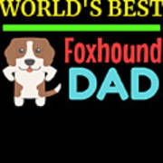 Worlds Best Foxhound Dad Art Print