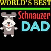 Worlds Best Schnauzer Dad Art Print