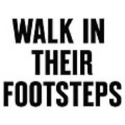 Walk In Their Footsteps Art Print