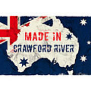 Made In Crawford River, Australia #crawfordriver #australia Art Print