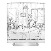 I Say It's Government Mandated Broccoli Shower Curtain