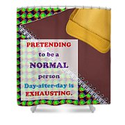 Pretending Normal Comedy Jokes Artistic Quote Images Textures Patterns Background Designs  And Colo Shower Curtain