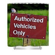 Authorized Vehicles Only Shower Curtain