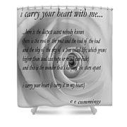 I Carry Your Heart With Me... Shower Curtain