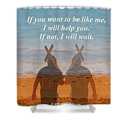 If You Want To Be Like Me Shower Curtain