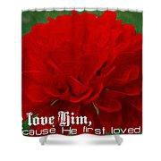 1 John 4 19 Floral Shower Curtain