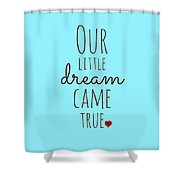 Our Little Dream Came True Shower Curtain