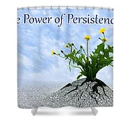 The Power Of Persistence Shower Curtain
