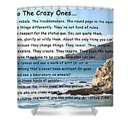 To The Crazy Ones Shower Curtain