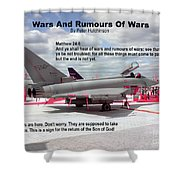 Wars And Rumours Of Wars Shower Curtain