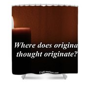 Where Does Original Thought Originate Shower Curtain