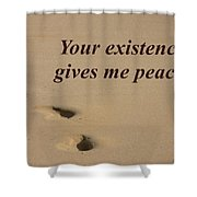 Your Existence Gives Me Peace Shower Curtain