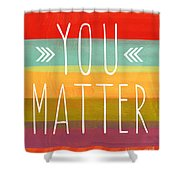 You Matter Shower Curtain by Linda Woods