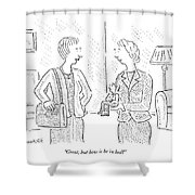 Great, But How Is He In Bed? Shower Curtain