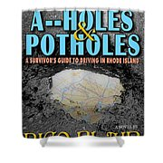 A--holes And Potholes Book Cover Shower Curtain