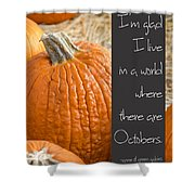 A World Of Octobers Shower Curtain