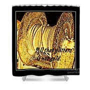 All That Glitters Is Not Gold Shower Curtain