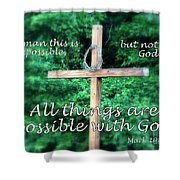 All Things Are Possible With God Shower Curtain