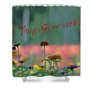 All Things Grow With Love Shower Curtain