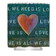 All We Need Is Love 1 Shower Curtain