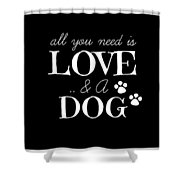 All You Need Is Love And A Dog Shower Curtain