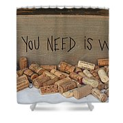 All You Need Is Wine Shower Curtain