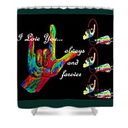I Love You Always And Forever Shower Curtain