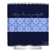 Always Kiss Me Goodnight Blue Shower Curtain