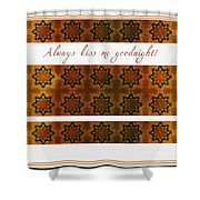 Always Kiss Me Goodnight Gold 2 Shower Curtain