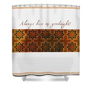 Always Kiss Me Goodnight Gold Shower Curtain