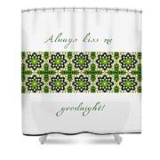 Always Kiss Me Goodnight Green 2 Shower Curtain