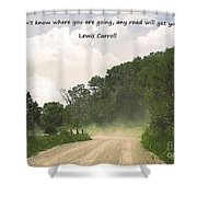 Any Road Will Get You There Shower Curtain
