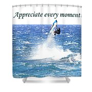 Appreciate Every Moment Shower Curtain