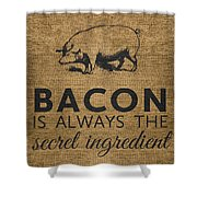 Bacon Is Always The Secret Ingredient Shower Curtain