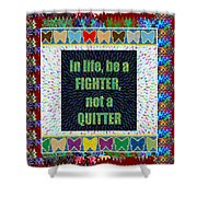 Be A Fighter Not A Quitter  Wisdom Words Attractive Graphic Border  Shower Curtain