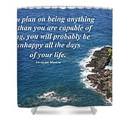 Be All That You Are Capable Of Shower Curtain
