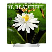 Be Beautiful Shower Curtain